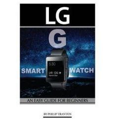 Lg G Smart Watch: An Easy Guide for Beginners (9781522919148)